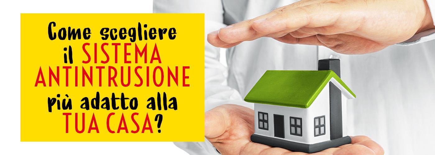Come scegliere il sistema di antintrusione più adatto alla tua casa