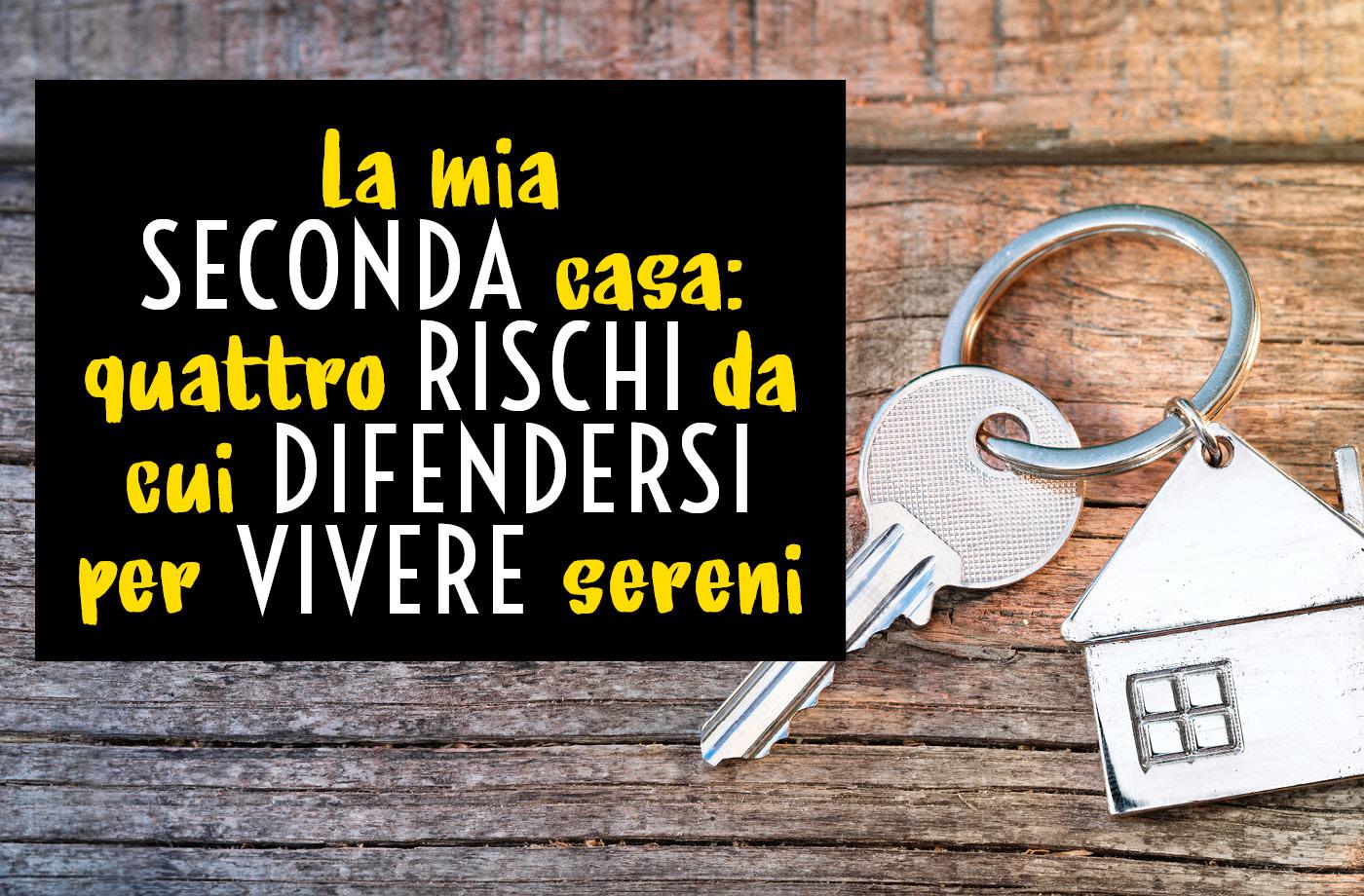 La mia seconda casa: quattro rischi da cui difendersi per vivere sereni